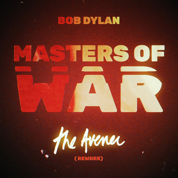 Bob Dylan - Masters Of War (The Avener Rework)
